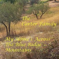 My Home's Across The Blue Ridge Mountain — Carter Family