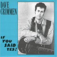If You Said Yes — Dave Crimmen