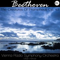 Beethoven: The Creatures Of Prometheus, Op. 43 — Vienna Radio Symphony Orchestra & Milan Horvat