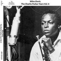 The Charlie Parker Years, Vol. 6 — Miles Davis