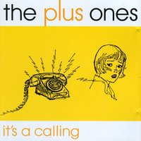 It's A Calling — The Plus Ones