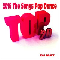 2016 the Songs Pop Dance — DJ Mat