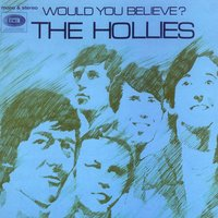 Would You Believe — The Hollies
