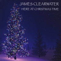 Here At Christmas Time — James Clearwater