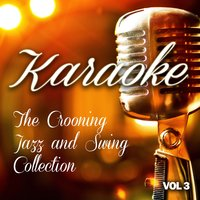 Karaoke - The Crooning, Jazz and Swing Collection, Vol .3 — The Karaoke Crooning, Swing and Jazz Band