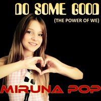 Do Some Good (The Power of We) — Miruna Pop