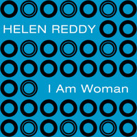 I Am Woman — Helen Reddy