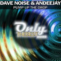Pump Up the Drop — Dave Noise, Andee Jay, Andeejay