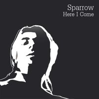 Here I Come — Sparrow