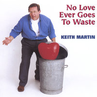 No Love Ever Goes To Waste — Keith Martin
