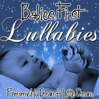 Babies First Lullabies — Dream A Little Dream