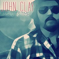 Now It's Time — John Clay