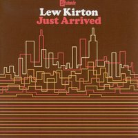 Just Arrived — Lew Kirton