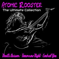 Atomic Rooster: The Ultimate Collection — Atomic Rooster