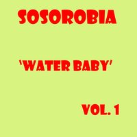 Water Baby, Vol. 1 — Sosorobia