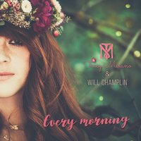 Every Morning — Tracy Merano, Will Champlin