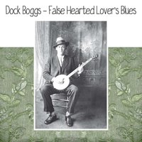 False Hearted Lover's Blues — Dock Boggs