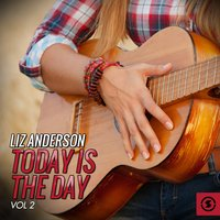Today is the Day, Vol. 2 — Liz Anderson