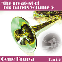 Greatest Of Big Bands Vol 5 - Gene Krupa - Part 2 — Gene Krupa