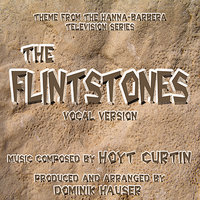 The Flintstones: Theme from the classic Hanna-Barbera Cartoon Series (Vocal) — Dominik Hauser