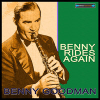 Benny Rides Again Remastered — Benny Goodman, Benny Goodman and His Orchestra