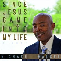 Since Jesus Came Into My Life — Michael Walker