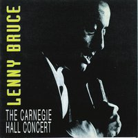 The Carnegie Hall Concert — Lenny Bruce
