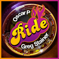 Ride — Greg Stainer, Oscar P, Oscar P & Greg Stainer