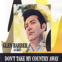 Don't Take My Country Away — Glen Barber