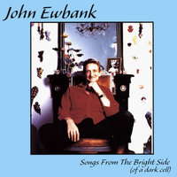 Songs From The Bright Side (Of a Dark Cell) — John Ewbank