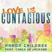 Love Is Contagious (feat. Carly Jo Jackson) — Aaron Childree, Carly Jo Jackson