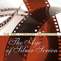 The Age Of The Silver Screen 3 - The Hollywood Musical — The BBC Concert Orchestra