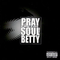 Pray For The Soul Of Betty — Pray For The Soul Of Betty