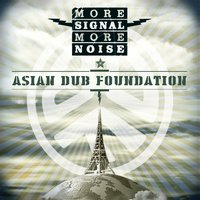 More Signal More Noise — Asian Dub Foundation