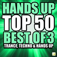 Hands up Top 50 - Best of 3 Techno, Trance & Hands Up — сборник