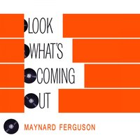 Look Whats Coming Out — Maynard Ferguson