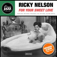 For Your Sweet Love — Ricky Nelson