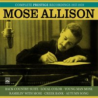Mose Allison. Complete Prestige Recordings 1957-1959. Back County Suite / Local Color / Young Man Mose / Ramblin' with Mose / Creek Bank / Autumn Song — Mose Allison, Nick Stabulas, Frank Isola, Addison Farmer, Ronnie Free, Taylor La Fargue