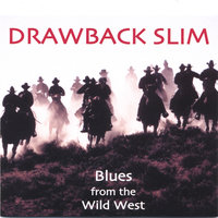 Blues from the Wild West — Drawback Slim