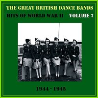 The Great British Dance Bands - Hits of WW II, Vol. 7 — сборник
