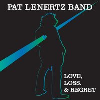 Love, Loss, & Regret — Pat Lenertz Band