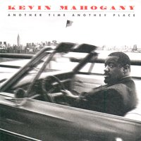 Another Time Another Place — Kevin Mahogany