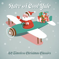 Have A Cool Yule - 60 Timeless Christmas Classics — сборник