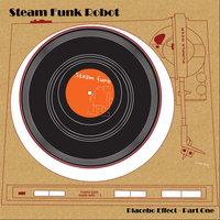 Placebo Effect - Part One — Steam Funk Robot