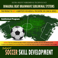 Soccer Skill Development (Football Training) — Binaural Beat Brainwave Subliminal Systems
