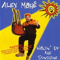 Wakin' Up the Sunshine — Alex Mahe