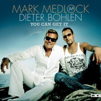 You Can Get It — Dieter Bohlen, Mark Medlock, Mark Medlock & Dieter Bohlen
