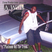 Platinum Out The Trunk — A. WILLS