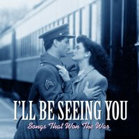 I'll Be Seeing You: Songs That Won the War — сборник