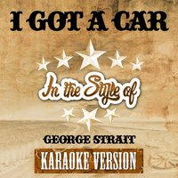I Got a Car (In the Style of George Strait) - Single — Ameritz Top Tracks